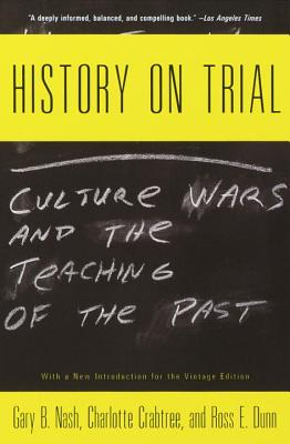 History on Trial: Culture Wars and the Teaching of the Past - Nash, Gary