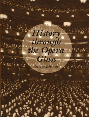History Through the Opera Glass - Jellinek, George