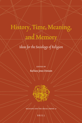 History, Time, Meaning, and Memory.: Ideas for the Sociology of Religion - Jones Denison, Barbara (Editor)