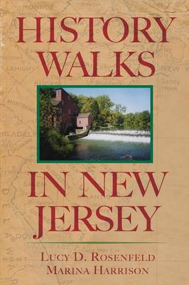 History Walks in New Jersey: Exploring the Heritage of the Garden State - Rosenfeld, Lucy D