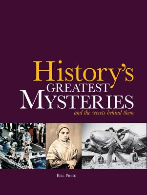 History's Greatest Mysteries: And the Secrets Behind Them - Price, Bill