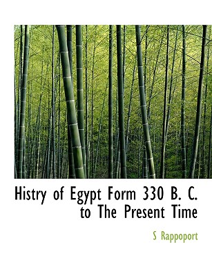 Histry of Egypt Form 330 B. C. to the Present Time - Rappoport, S