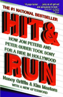 Hit and Run: How Jon Peters and Peter Guber Took Sony for a Ride in Hollywood - Griffin, Nancy, and Masters, Kim