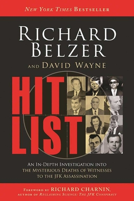 Hit List: An In-Depth Investigation Into the Mysterious Deaths of Witnesses to the JFK Assassination - Belzer, Richard, and Wayne, David, and Charnin, Richard (Foreword by)