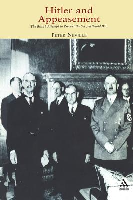 Hitler and Appeasement: The British Attempt to Prevent the Second World War - Neville, Peter