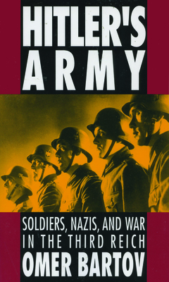 Hitler's Army: Soldiers, Nazis and War in the Third Reich - Bartov, Omer, and Bartov, Cmer