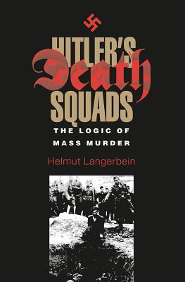 Hitler's Death Squads: The Logic of Mass Murder - Langerbein, Helmut