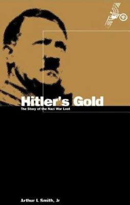 Hitler's Gold: The Story of the Nazi War Loot - Smith, Arthur Lee