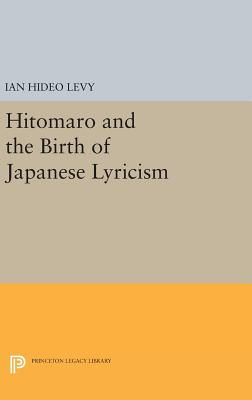 Hitomaro and the Birth of Japanese Lyricism - Levy, Ian Hideo