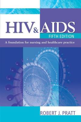 HIV & AIDS: A Foundation for Nursing and Healthcare Practice - Pratt, Robert J, Professor