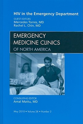 HIV in the Emergency Department: Number 2 - Torres, Mercedes (Editor), and Chin, Rachel L (Editor), and Mattu, Amal, MD (Editor)