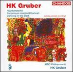 HK Gruber: Frankenstein!!; Perpetuum mobile; Charivari; Dancing in the Dark