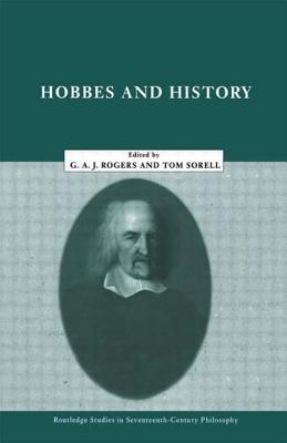 Hobbes and History - Rogers, G a John (Editor), and Sorell, Thomas (Editor)