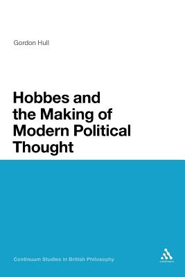 Hobbes and the Making of Modern Political Thought - Hull, Gordon