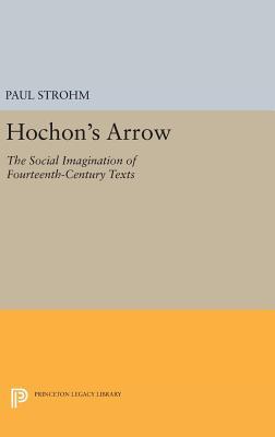 Hochon's Arrow: The Social Imagination of Fourteenth-Century Texts - Strohm, Paul