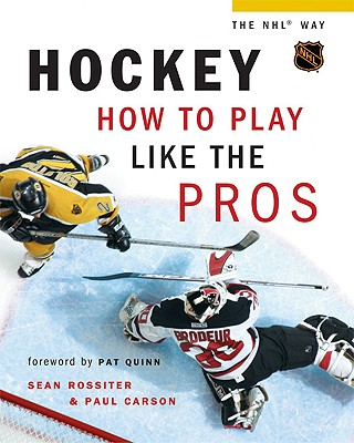 Hockey: How to Play Like the Pros - Rossiter, Sean, and Carson, Paul