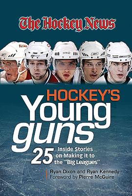 """Hockey's Young Guns: 25 Inside Stories on Making It to the """"Big Leagues"""" - Dixon, Ryan, and Kennedy, Ryan, and McGuire, Pierre (Foreword by)"""