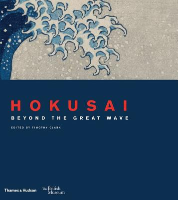 Hokusai: beyond the Great Wave - Clark, Timothy (Editor), and Keyes, Roger