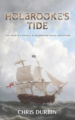 Holbrooke's Tide: The Fourth Carlisle & Holbrooke Naval Adventure - Durbin, Chris