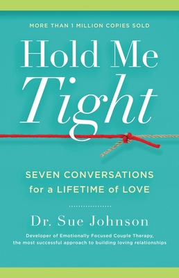 Hold Me Tight: Seven Conversations for a Lifetime of Love - Johnson, Sue