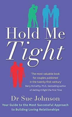 Hold Me Tight: Your Guide to the Most Successful Approach to Building Loving Relationships - Johnson, Sue, Dr.