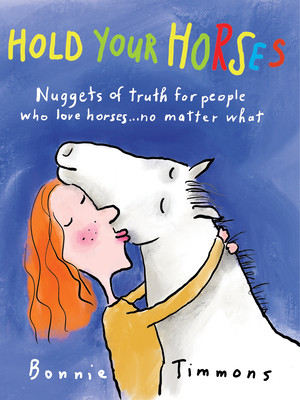 Hold Your Horses: Nuggets of Truth for People Who Love Horses...No Matter What - Timmons, Bonnie