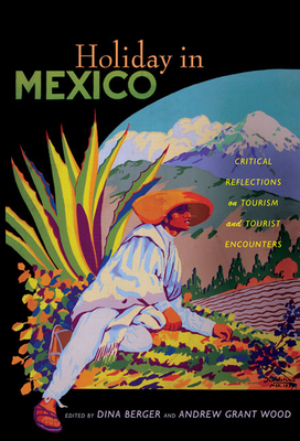 Holiday in Mexico: Critical Reflections on Tourism and Tourist Encounters - Berger, Dina (Editor)