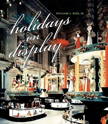 Holidays on Display - Bird, William L, Jr.