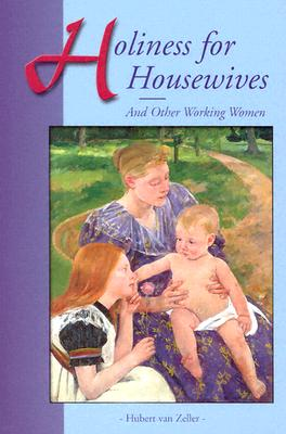Holiness for Housewives: And Other Working Women - Van Zeller, Hubert, and Van Zeller, Dom Hubert