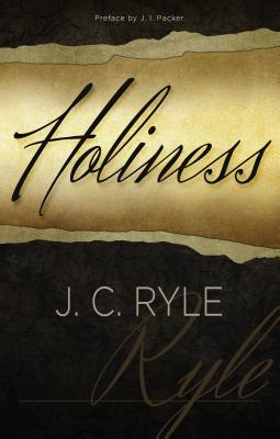 Holiness - Ryle, John Charles, BP., and Packer, J I, Prof., PH.D (Preface by)
