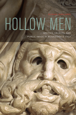Hollow Men: Writing, Objects, and Public Image in Renaissance Italy - Gaylard, Susan