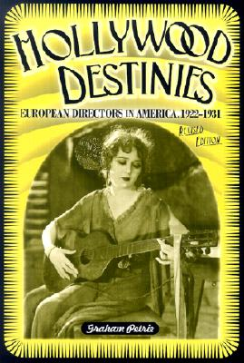 Hollywood Destinies: European Directors in America, 1922-1931 -