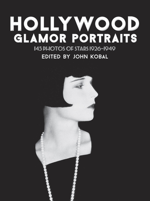 Hollywood Glamor Portraits: 145 Photos of Stars 1926-1949 - Kobal, John (Editor)