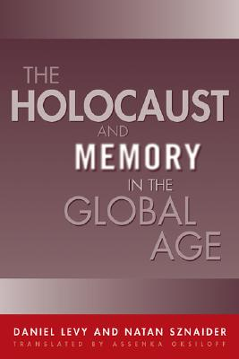 Holocaust and Memory in the Global Age - Levy, Daniel, and Sznaider, Natan (Contributions by)