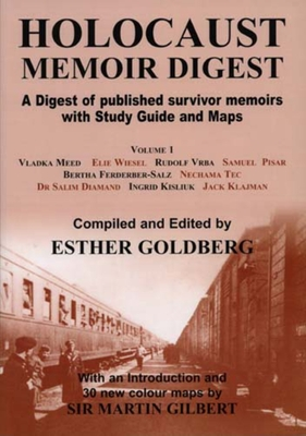 Holocaust Memoir Digest Volume 1: A Digest of Published Survivor Memoirs Including Study Guide and Maps - Goldberg, Esther (Editor), and Gilbert, Martin, Sir (Introduction by)