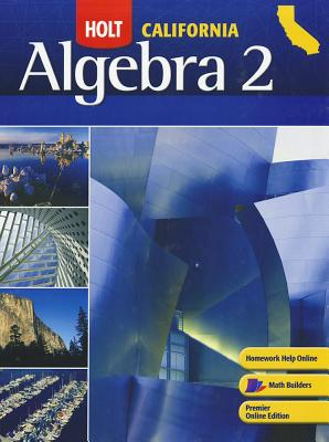 Holt Algebra 2 California: Student Edition Algebra 2 2008 - Holt Rinehart and Winston (Prepared for publication by)