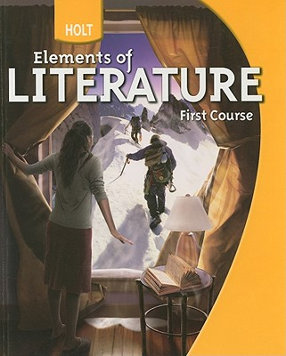 Holt Elements of Literature: First Course - Beers, Kylene, and Jago, Carol, M.A., and Appleman, Deborah