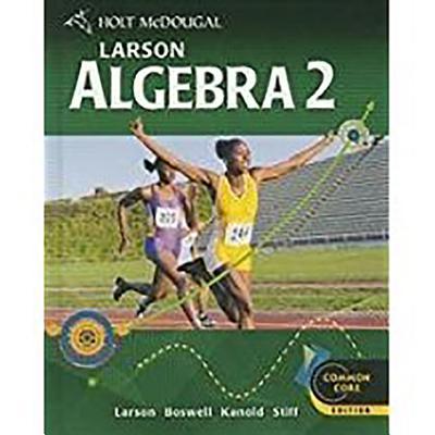 Holt McDougal Larson Algebra 2: Student Edition Algebra 2 2012 - Holt McDougal (Prepared for publication by)