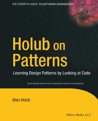 Holub on Patterns: Learning Design Patterns by Looking at Code - Holub, Allen