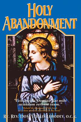 Holy Abandonment - Lehodey, Vitalis, and Luddy, Ailbe J, Reverend (Translated by)