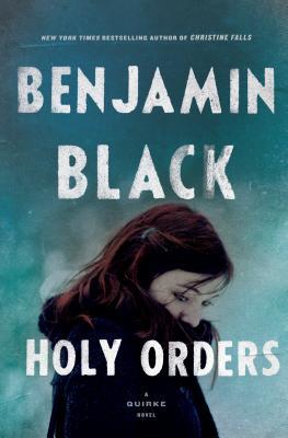 Holy Orders: A Quirke Novel - Black, Benjamin