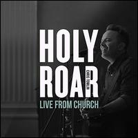 Holy Roar Live: Live From Church [Live in Nashville, TN] - Chris Tomlin