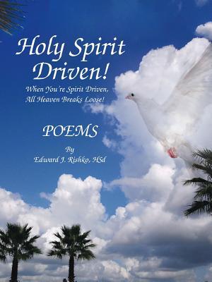 Holy Spirit Driven!: When You're Spirit Driven, All Heaven Breaks Loose! - Rishko, Hsd Edward J