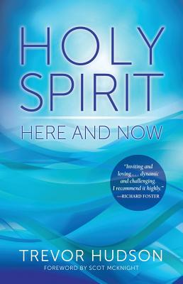 Holy Spirit Here and Now - Hudson, Trevor, and McKnight, Scot (Foreword by)