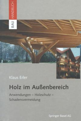 Holz Im Au?enbereich: Anwendungen, Holzschutz, Schadensvermeidung - Erler, Klaus