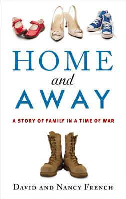 Home and Away: A Story of Family in a Time of War - French, David, and French, Nancy