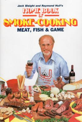 Home Book of Smoke Cooking Meat, Fish & Game - Sleight, Jack