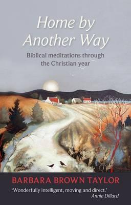 Home by Another Way: Biblical Reflections Through the Christian Year - Taylor, Barbara Brown