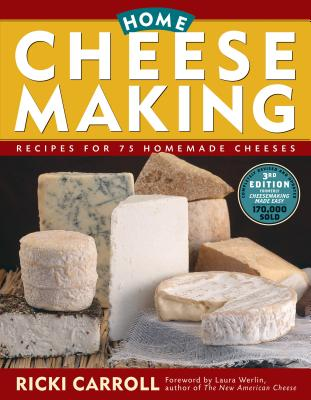 Home Cheese Making: Recipes for 75 Homemade Cheeses - Carroll, Ricki, and Werlin, Laura (Foreword by)