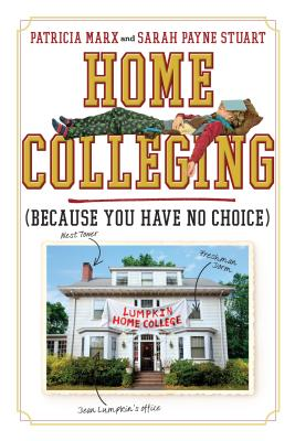 Home Colleging: Because You Have No Choice - Marx, Patricia
